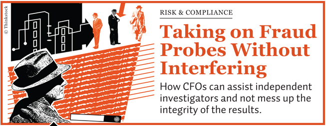 How CFOs can assist independent investigators and not mess up the integrity of the results.